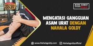 Read more about the article Mengatasi Gangguan Asam Urat dengan Nahala Goldy